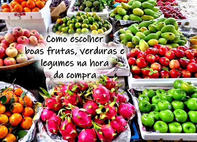Como escolher boas frutas, verduras e legumes na hora da compra