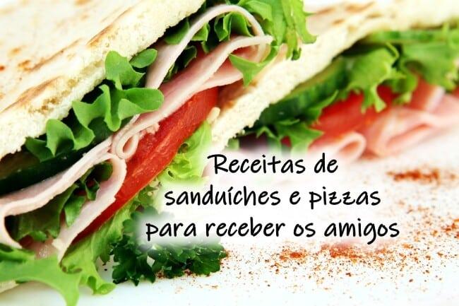 Receitas de sanduíches e pizzas para receber os amigos