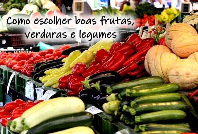 Como escolher boas frutas, verduras e legumes