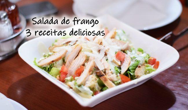 Salada de frango – 3 receitas deliciosas